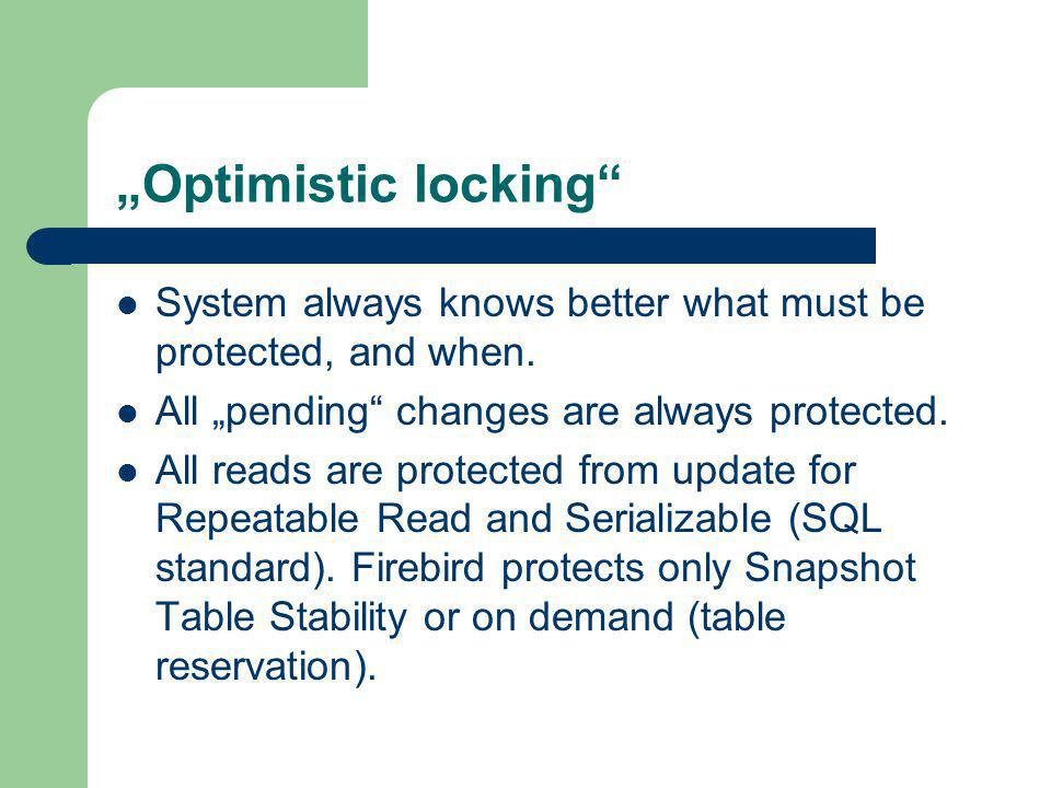 """""""Optimistic locking System always knows better what must be protected, and when. All """"pending changes are always protected."""