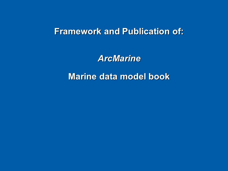 Framework and Publication of: ArcMarine Marine data model book