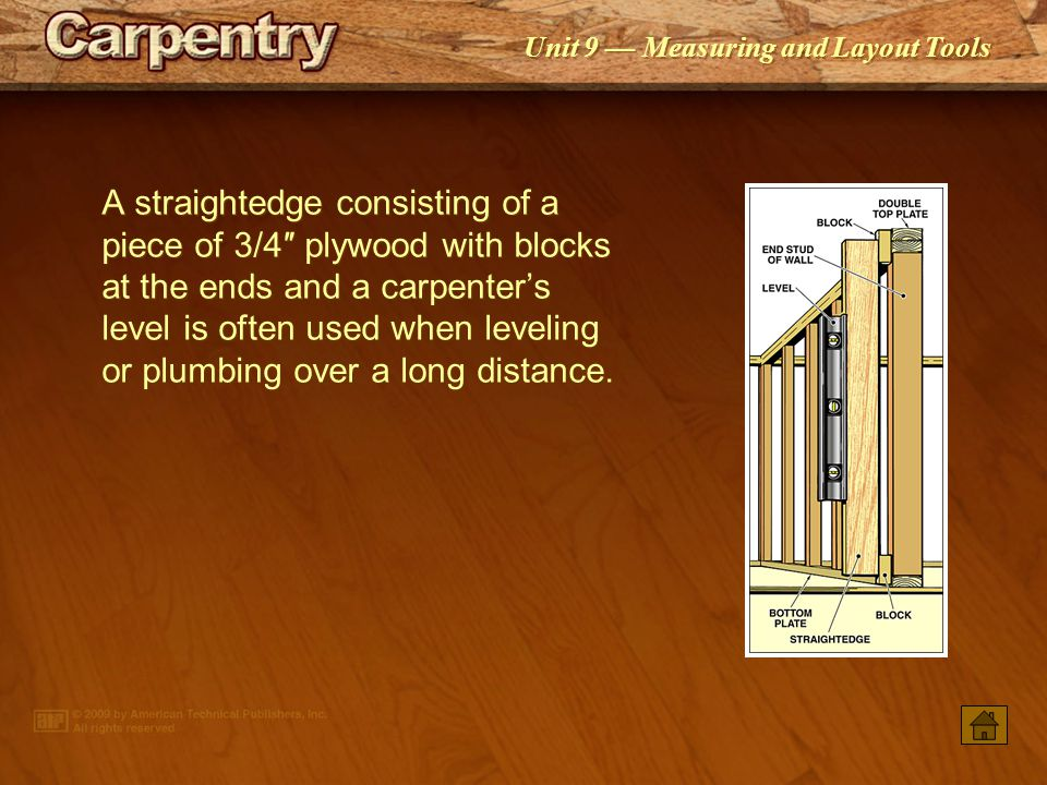 A straightedge consisting of a piece of 3/4″ plywood with blocks at the ends and a carpenter's level is often used when leveling or plumbing over a long distance.