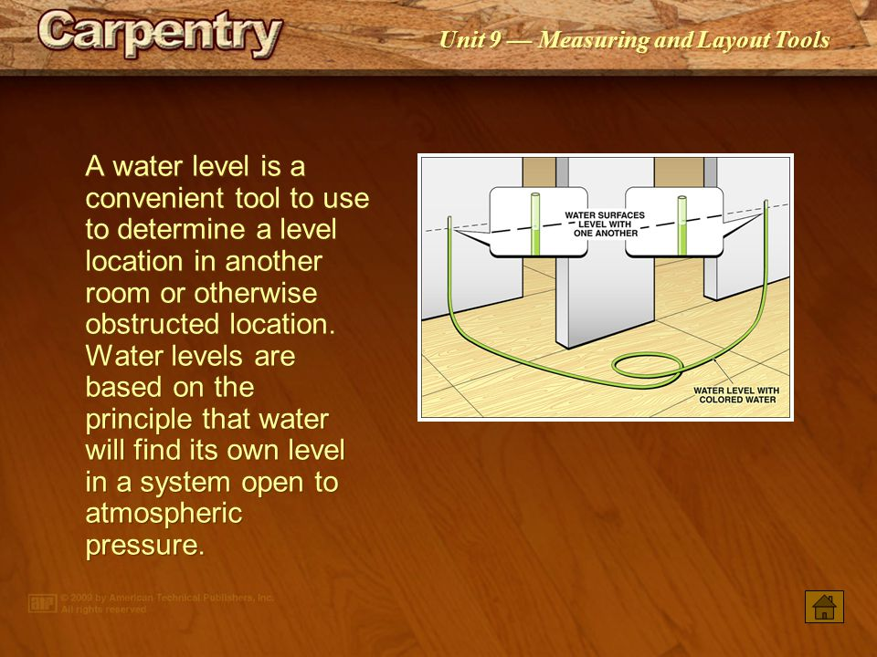 A water level is a convenient tool to use to determine a level location in another room or otherwise obstructed location. Water levels are based on the principle that water will find its own level in a system open to atmospheric pressure.