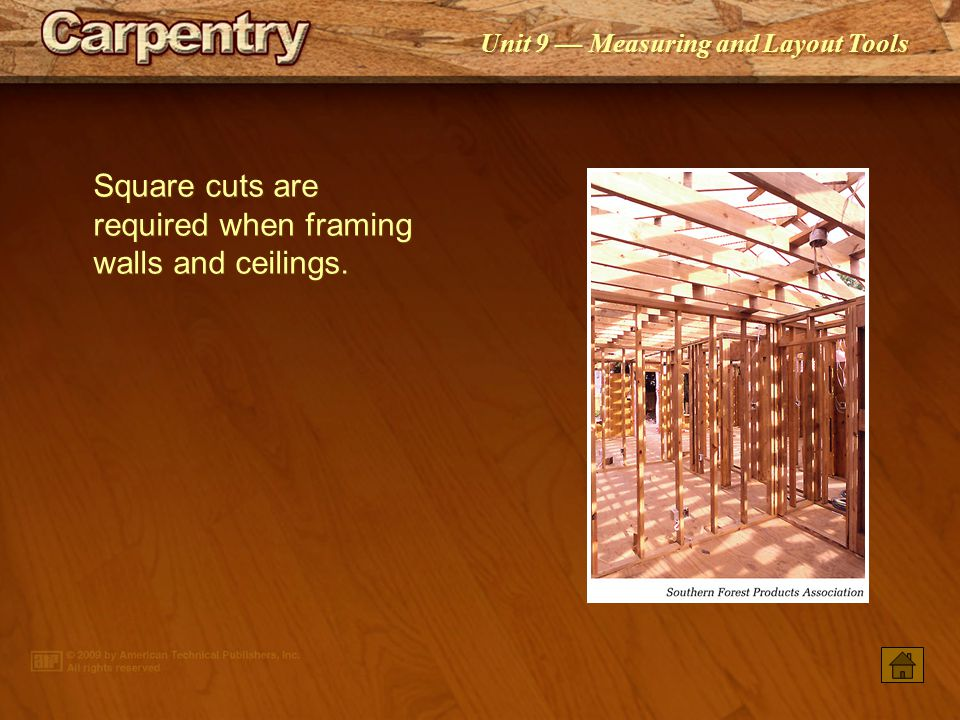 Square cuts are required when framing walls and ceilings.
