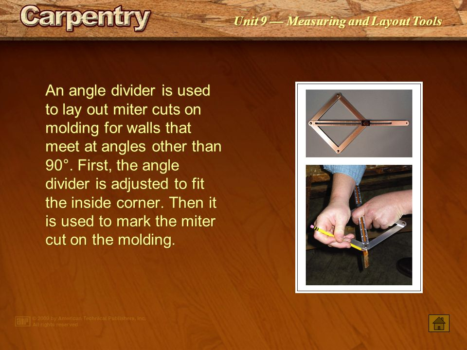 An angle divider is used to lay out miter cuts on molding for walls that meet at angles other than 90°. First, the angle divider is adjusted to fit the inside corner. Then it is used to mark the miter cut on the molding.