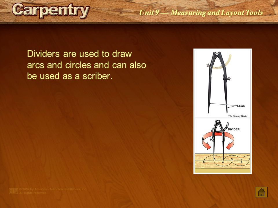 Dividers are used to draw arcs and circles and can also be used as a scriber.