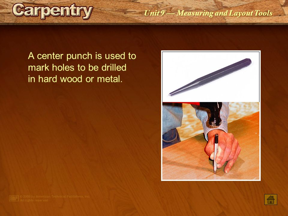 A center punch is used to mark holes to be drilled in hard wood or metal.