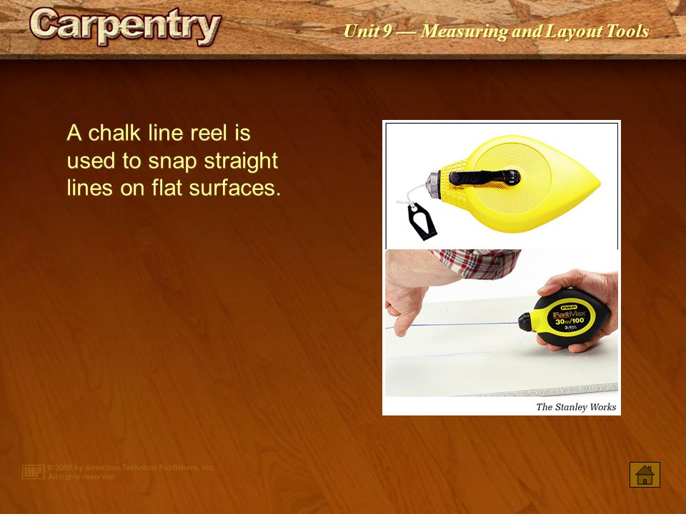 A chalk line reel is used to snap straight lines on flat surfaces.