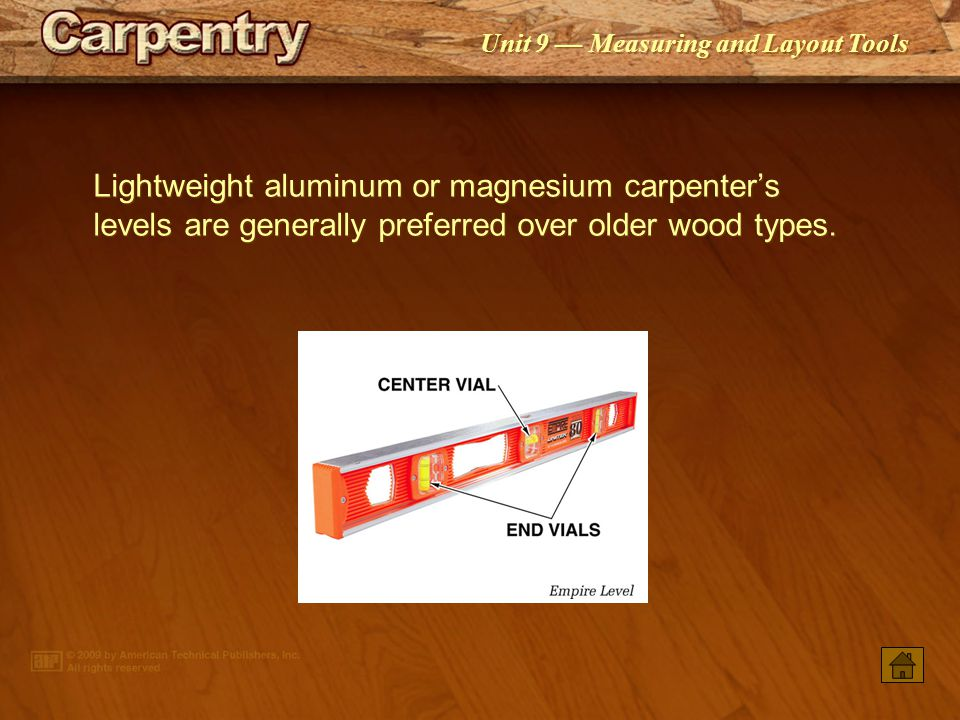 Lightweight aluminum or magnesium carpenter's levels are generally preferred over older wood types.
