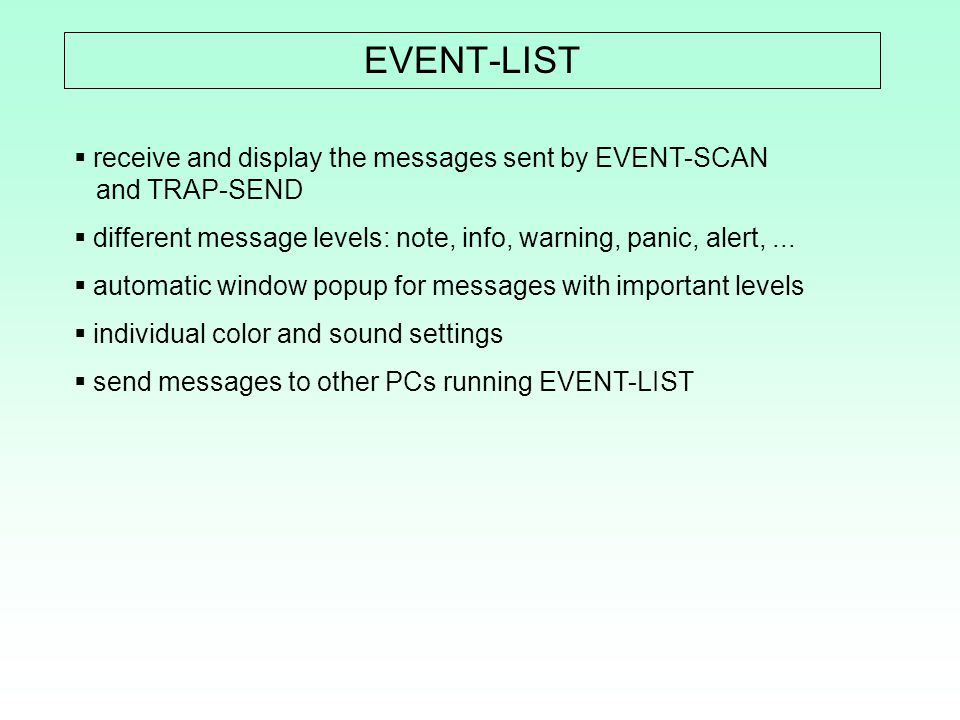 EVENT-LIST receive and display the messages sent by EVENT-SCAN and TRAP-SEND. different message levels: note, info, warning, panic, alert, ...