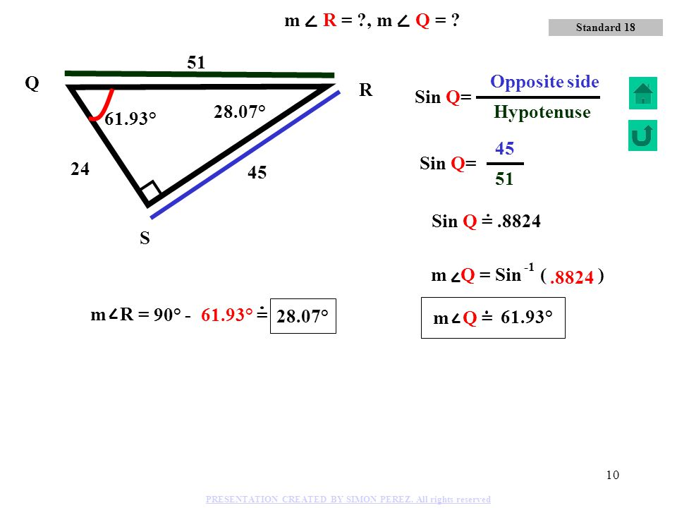 51 Hypotenuse m R = , m Q = 51 Q 45 Opposite side R Sin Q= 28.07°