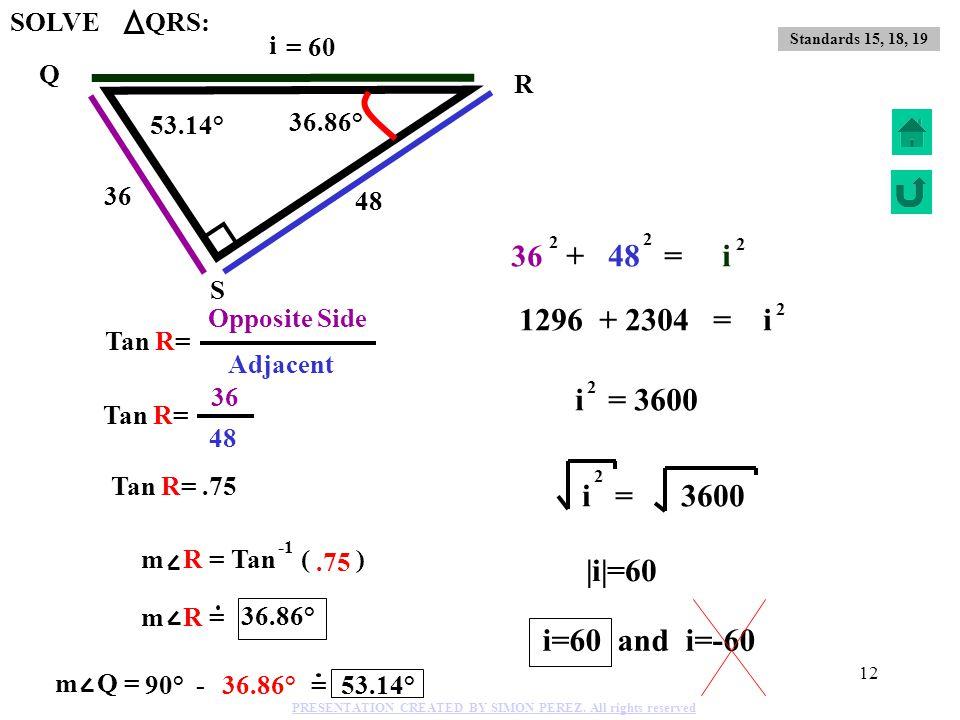 1296 + 2304 = i i = 3600 i = 3600 |i|=60 i=60 and i=-60 36 + 48 = i