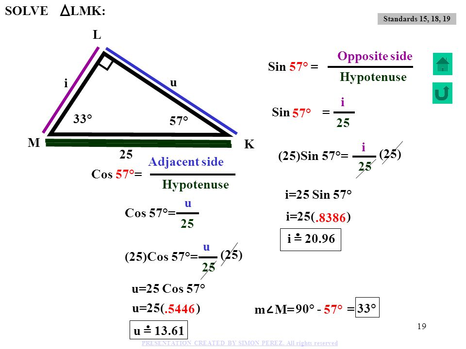 SOLVE LMK: L i Opposite side Sin 57° = Sin = 57° 25 Hypotenuse i u u