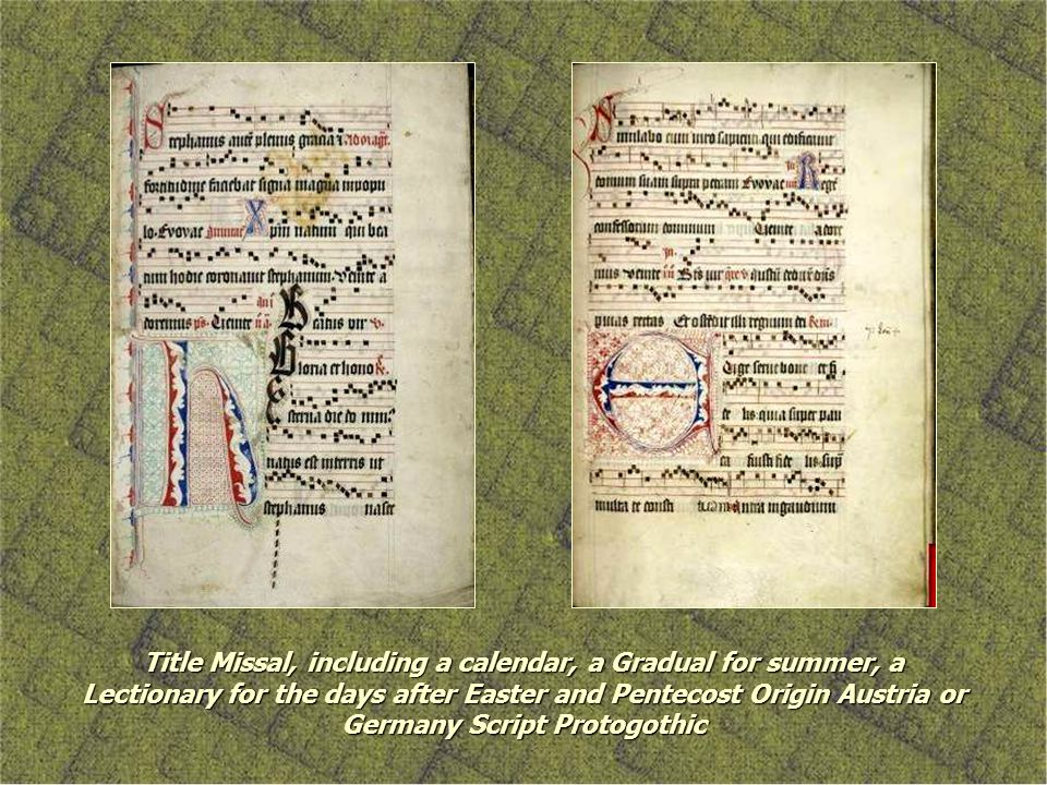 Title Missal, including a calendar, a Gradual for summer, a Lectionary for the days after Easter and Pentecost Origin Austria or Germany Script Protogothic