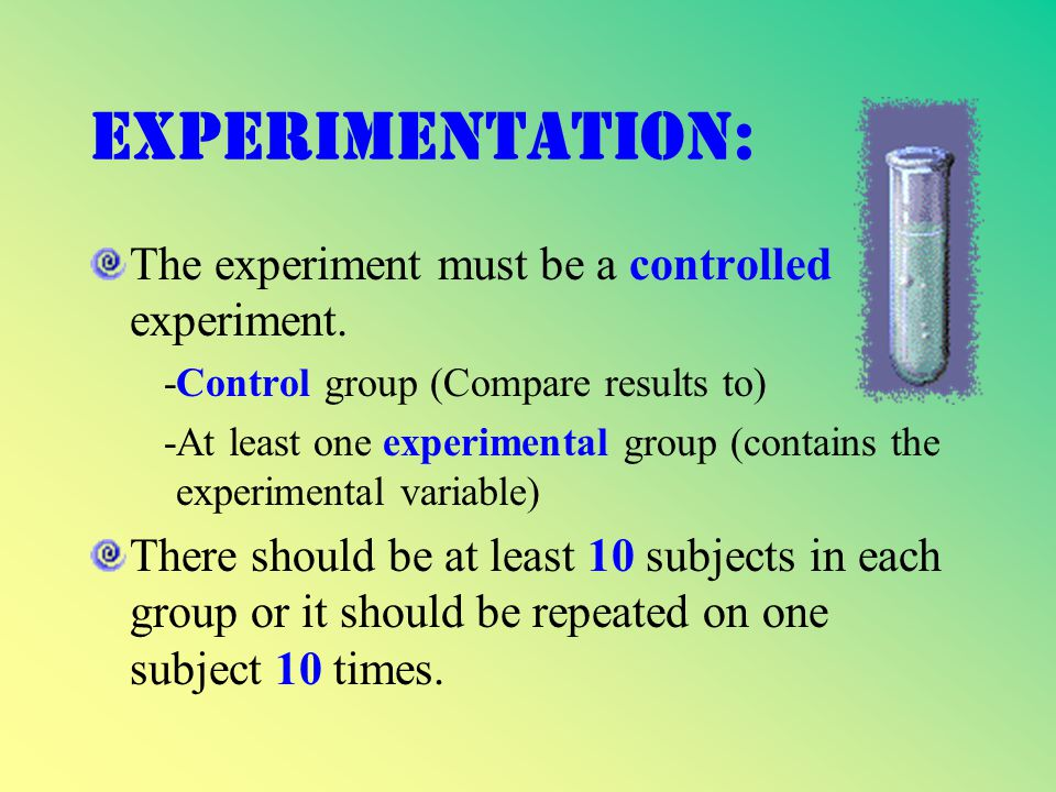 Experimentation: The experiment must be a controlled experiment.
