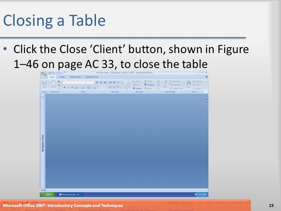 Closing a Table Click the Close 'Client' button, shown in Figure 1–46 on page AC 33, to close the table.