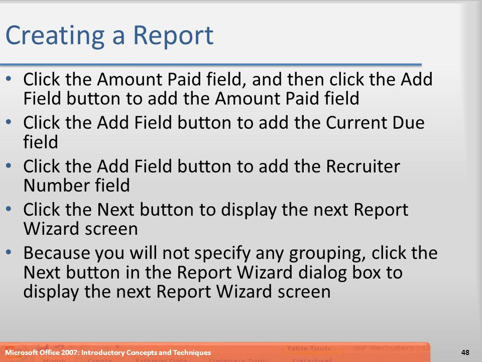 Creating a Report Click the Amount Paid field, and then click the Add Field button to add the Amount Paid field.