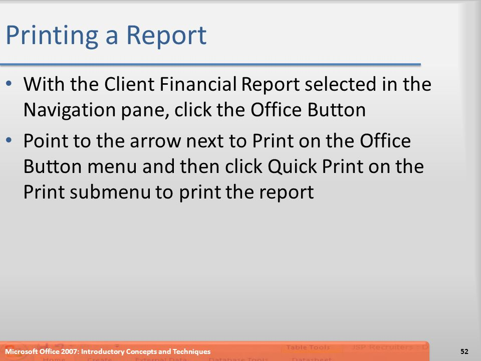 Printing a Report With the Client Financial Report selected in the Navigation pane, click the Office Button.