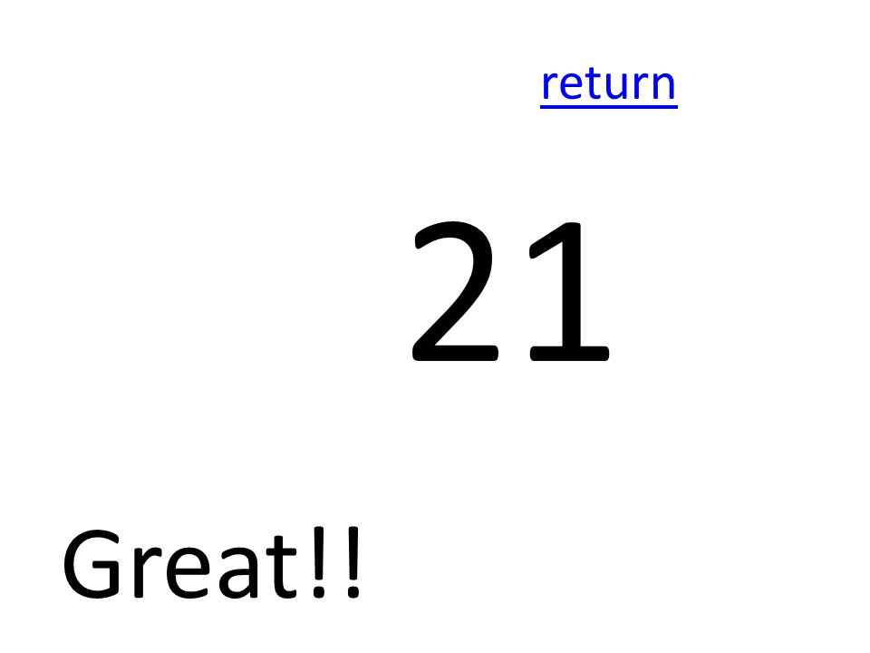 return 21 Great!!