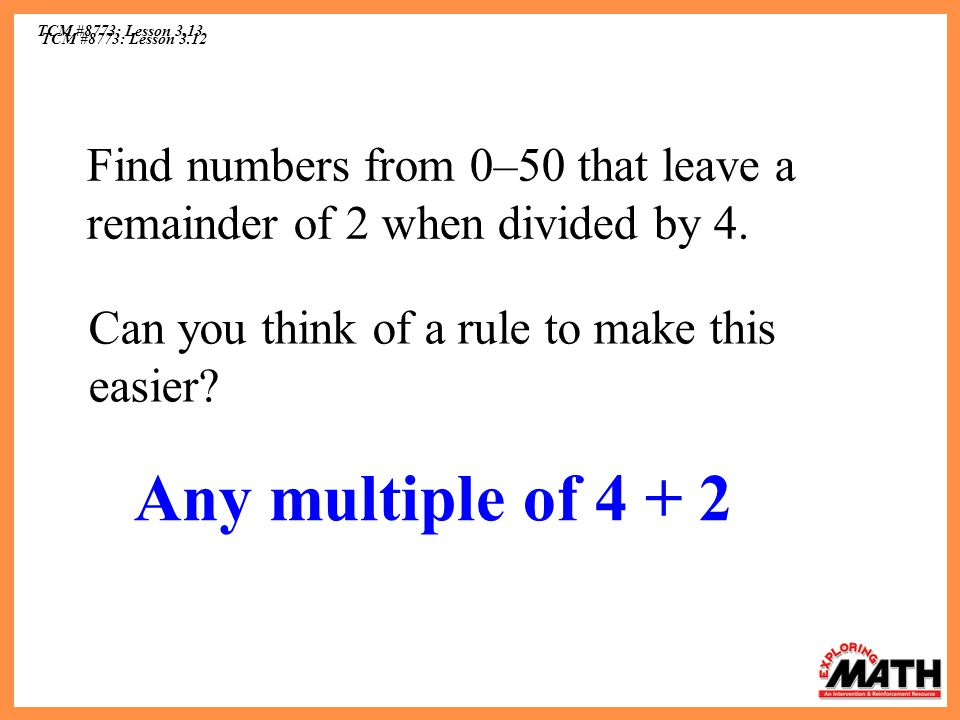 TCM #8773: Lesson 3.13 Find numbers from 0–50 that leave a remainder of 2 when divided by 4. Can you think of a rule to make this easier