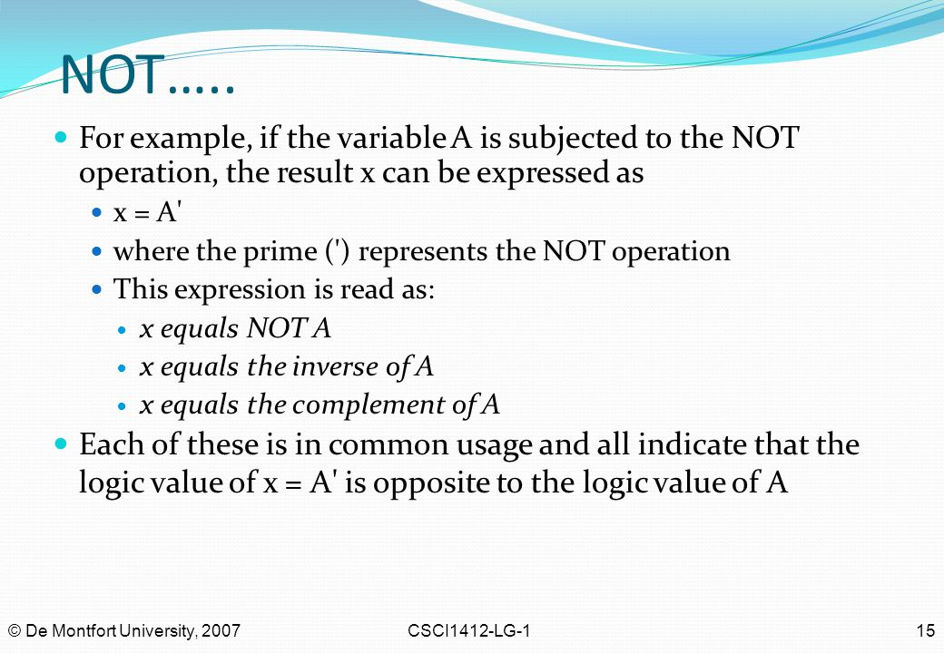 NOT….. For example, if the variable A is subjected to the NOT operation, the result x can be expressed as.