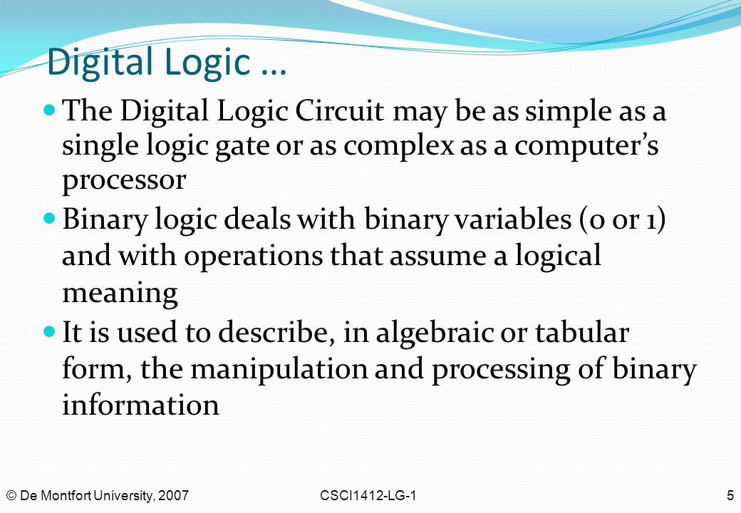 Digital Logic … The Digital Logic Circuit may be as simple as a single logic gate or as complex as a computer's processor.