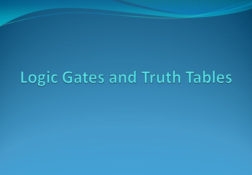 Logic Gates and Truth Tables