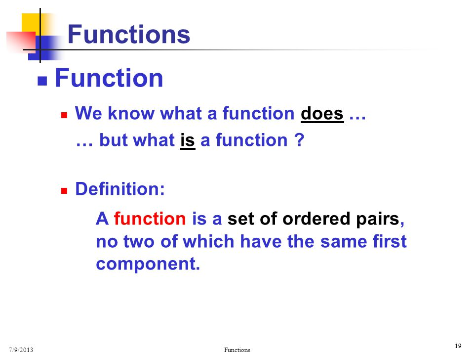 Basic Properties Functions. Function. We know what a function does … … but what is a function Definition: