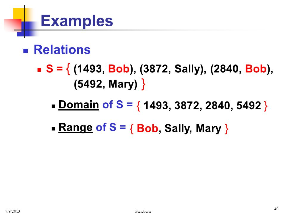 Examples Basic Properties. Relations. S = { (1493, Bob), (3872, Sally), (2840, Bob), (5492, Mary) }