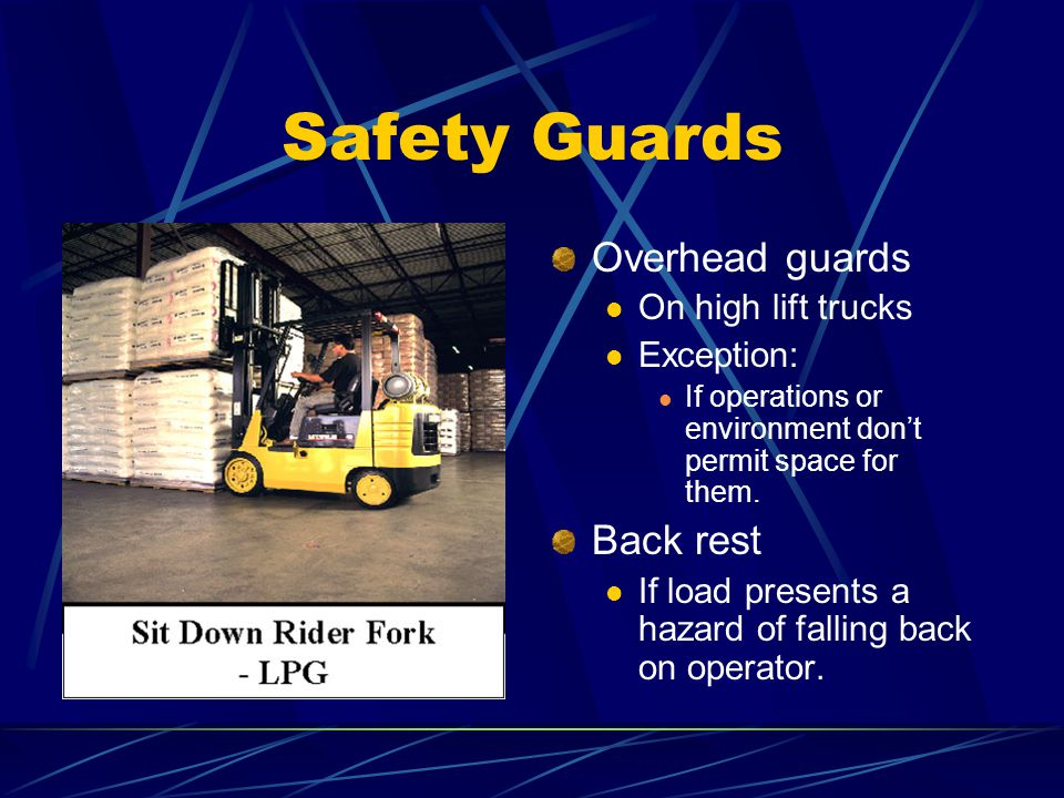 Safety Guards Overhead guards Back rest On high lift trucks Exception: