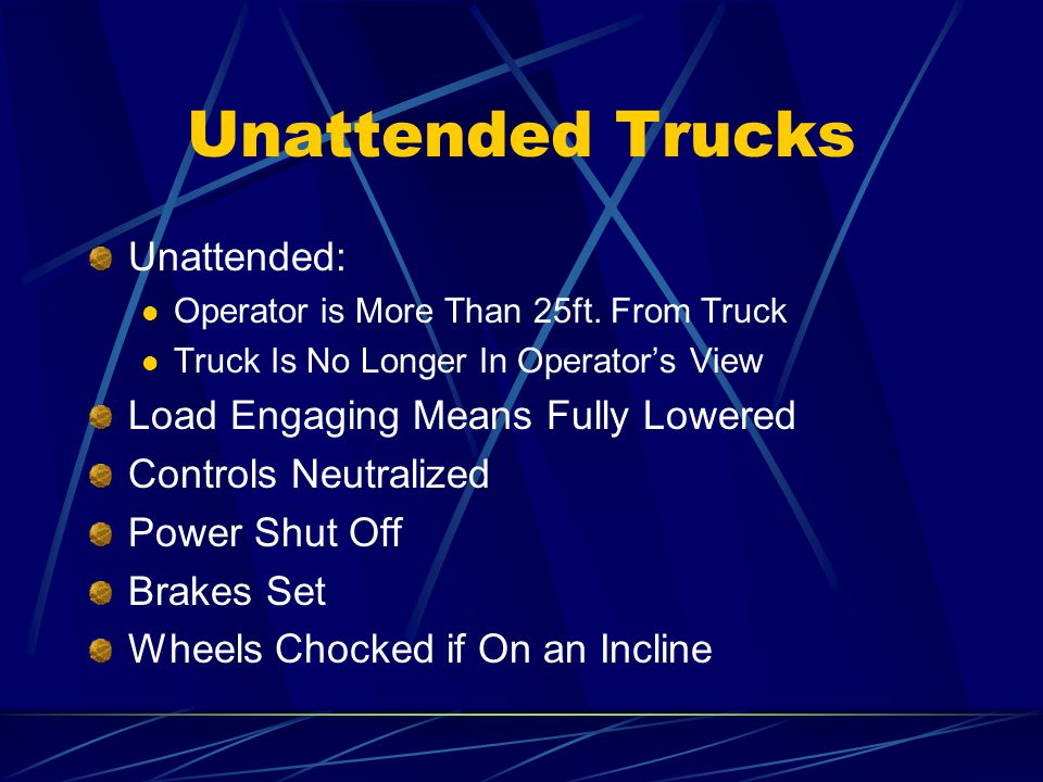 Unattended Trucks Unattended: Load Engaging Means Fully Lowered