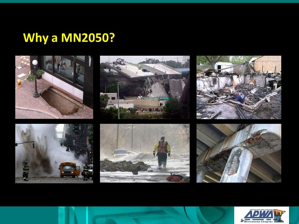 Why a MN2050 Improve graphic; add photos – bridge collapse, watermain breaks