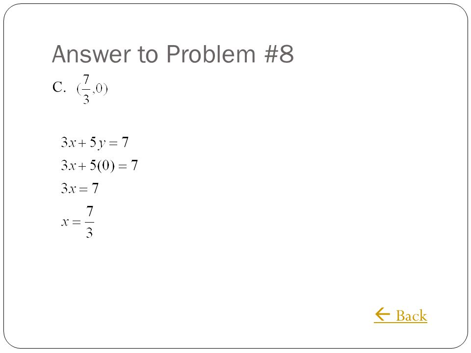 Answer to Problem #8 C.  Back