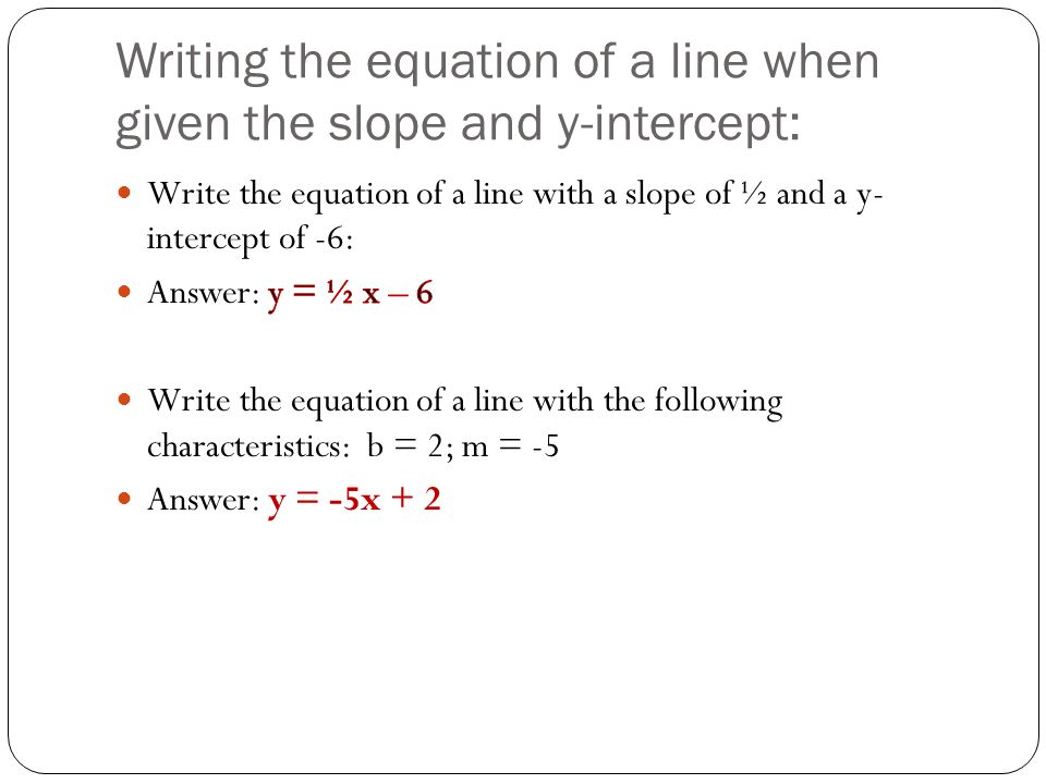 Writing the equation of a line when given the slope and y-intercept: