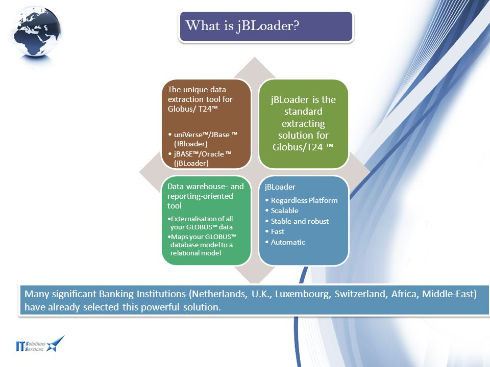 jBLoader is the standard extracting solution for Globus/T24 ™