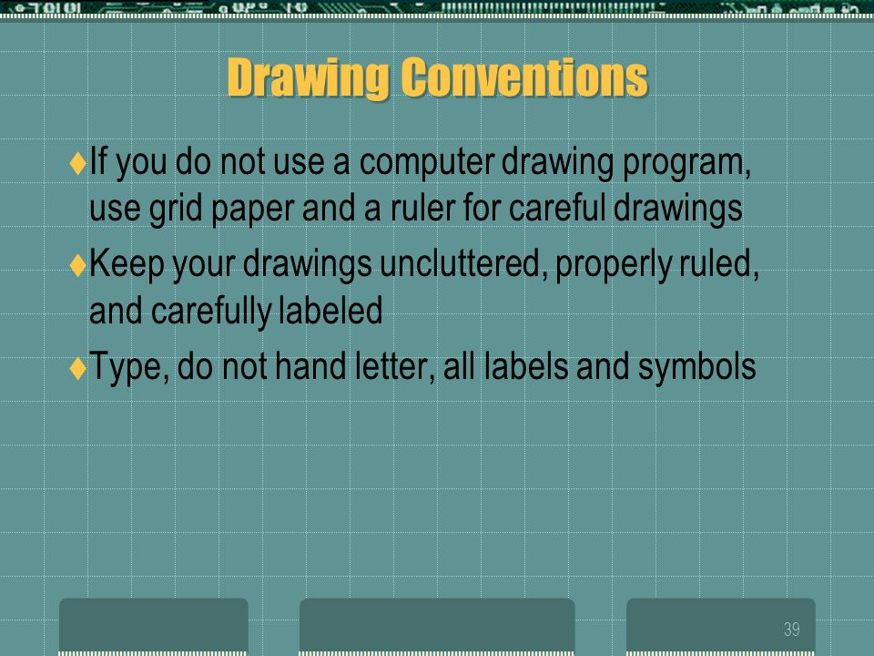 Drawing Conventions If you do not use a computer drawing program, use grid paper and a ruler for careful drawings.