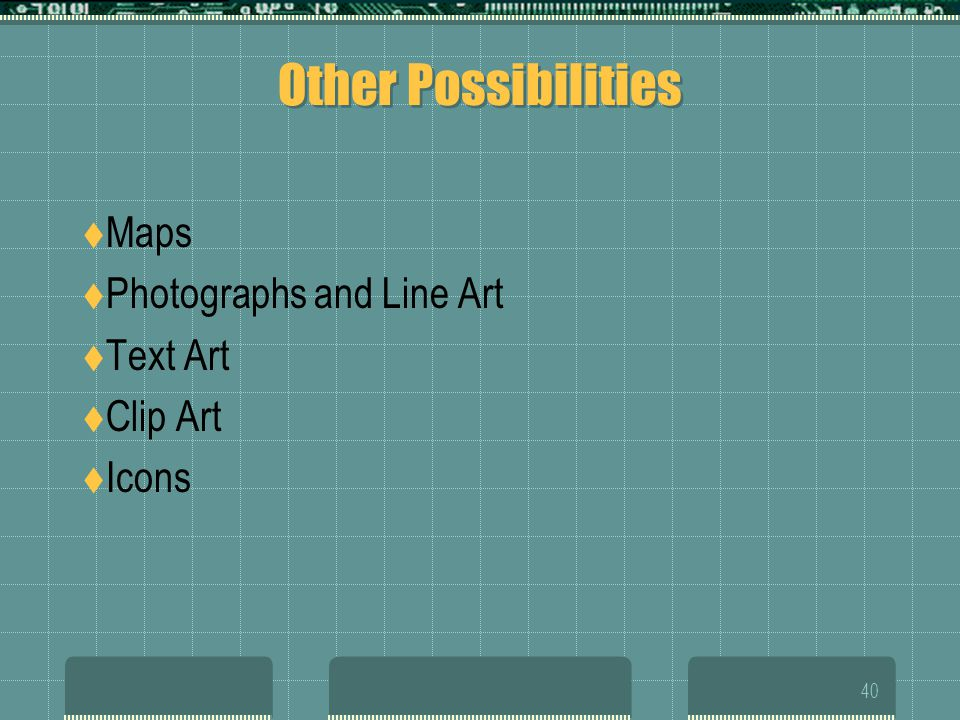 Other Possibilities Maps Photographs and Line Art Text Art Clip Art
