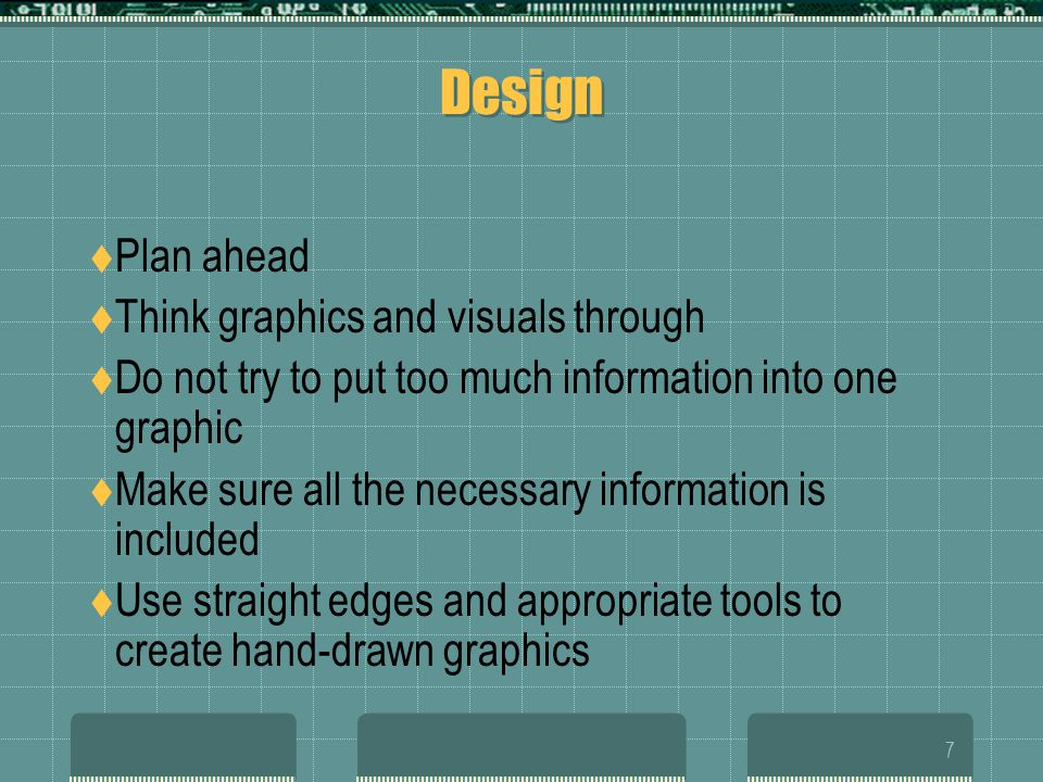 Design Plan ahead Think graphics and visuals through