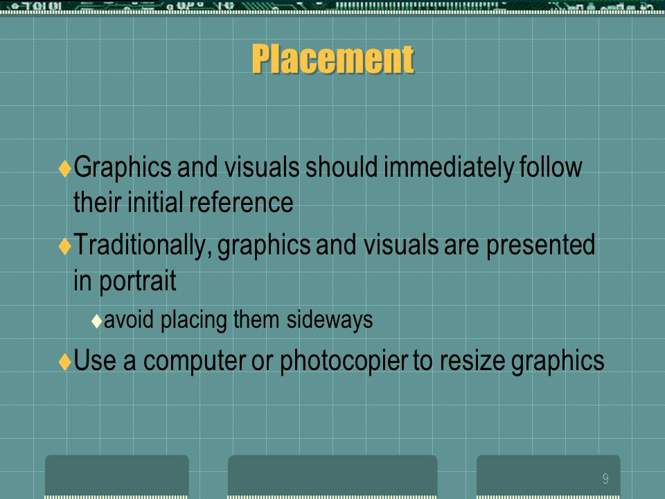 Placement Graphics and visuals should immediately follow their initial reference. Traditionally, graphics and visuals are presented in portrait.
