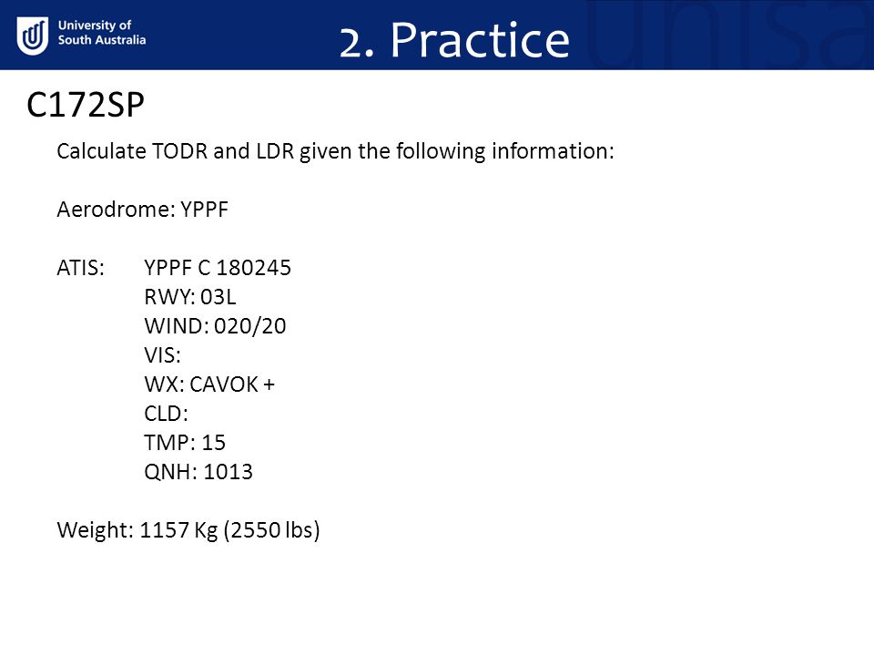 2. Practice C172SP. Calculate TODR and LDR given the following information: Aerodrome: YPPF. ATIS: YPPF C 180245.