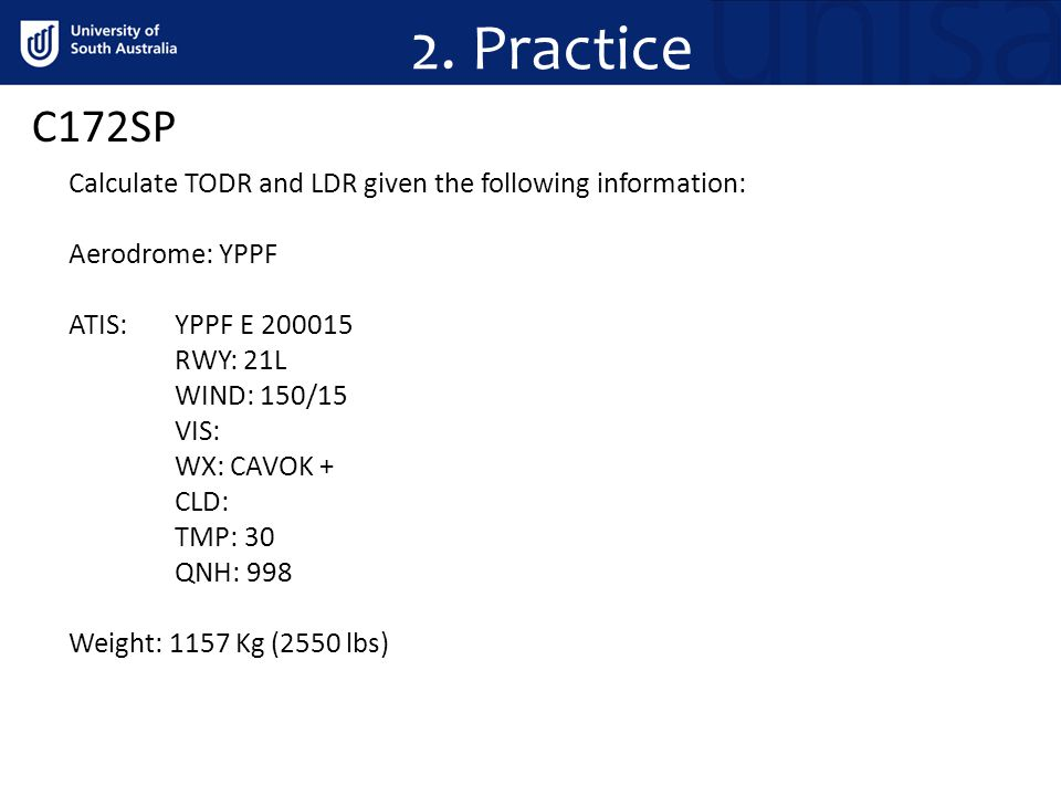 2. Practice C172SP. Calculate TODR and LDR given the following information: Aerodrome: YPPF. ATIS: YPPF E 200015.