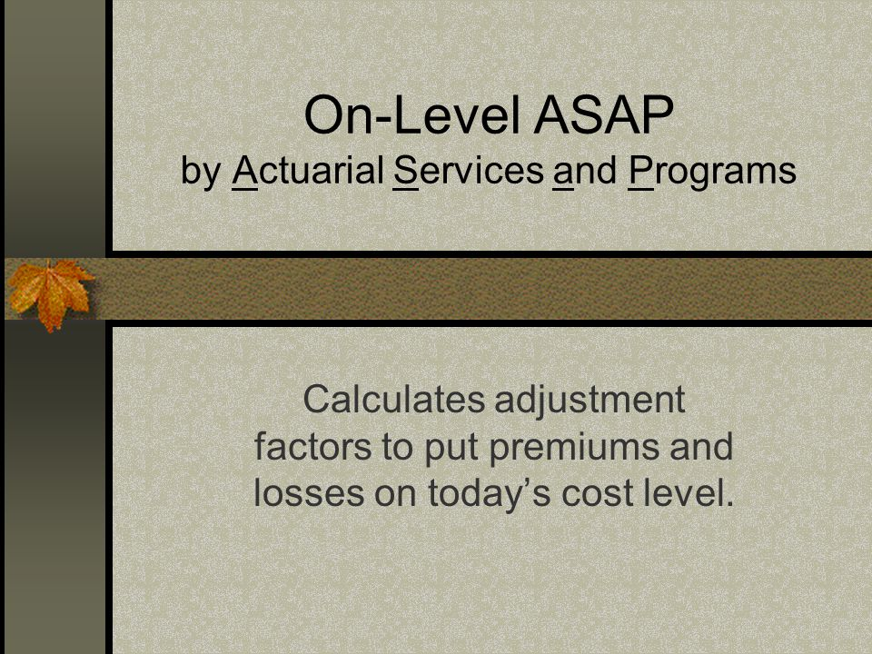 On-Level ASAP by Actuarial Services and Programs