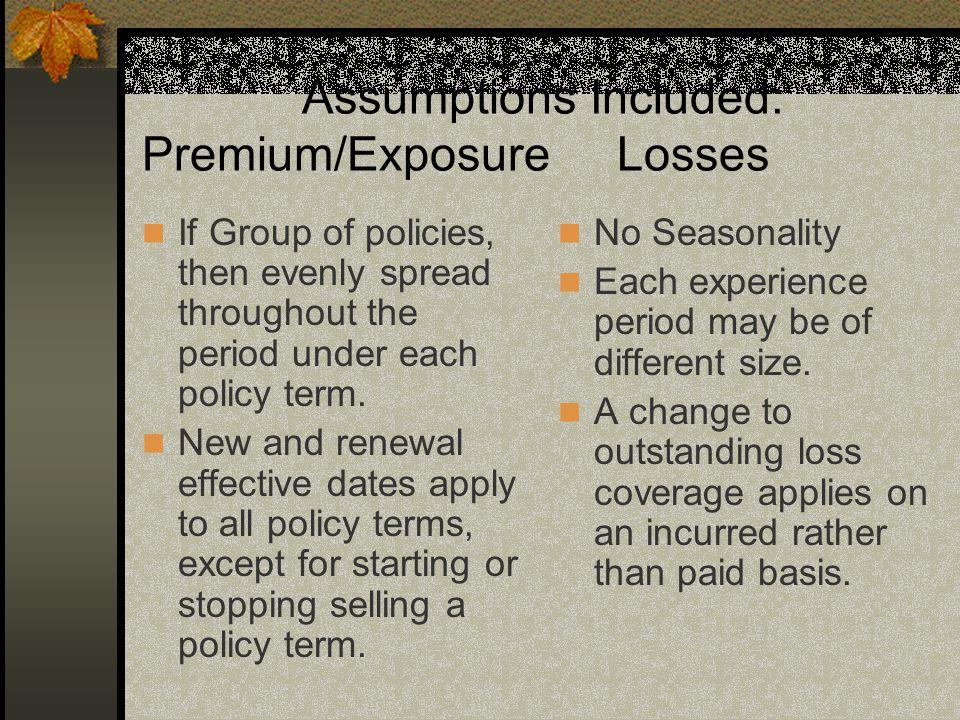 Assumptions Included: Premium/Exposure Losses