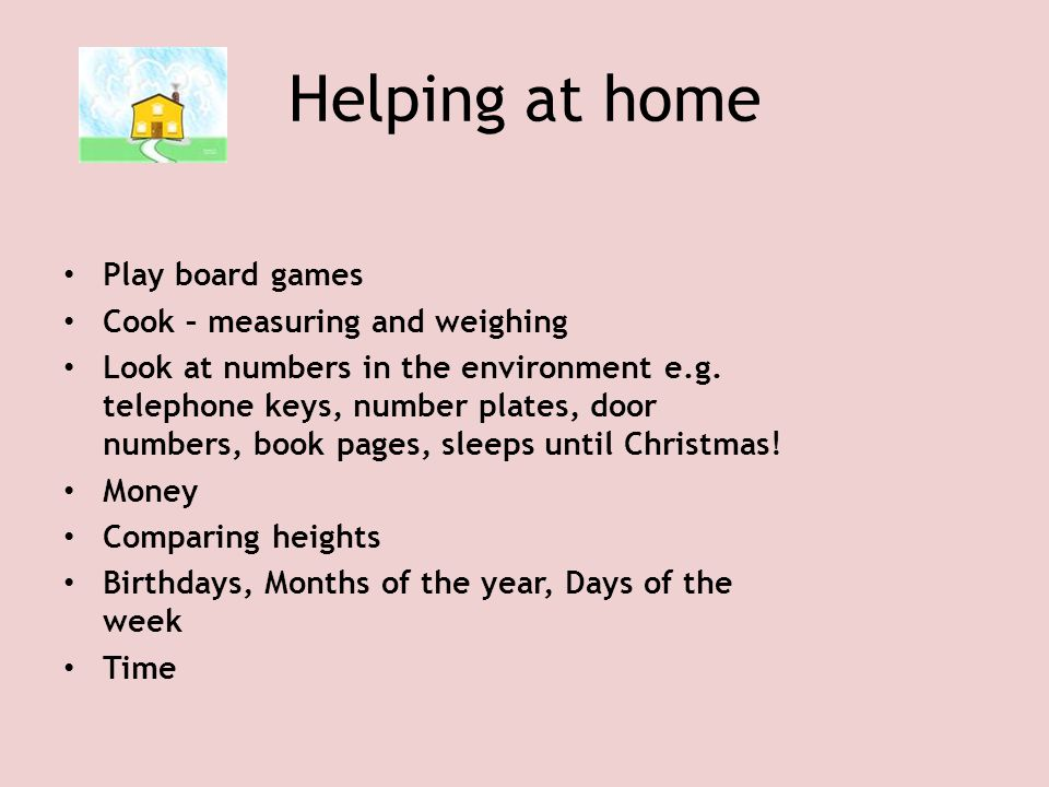 Helping at home Play board games Cook – measuring and weighing