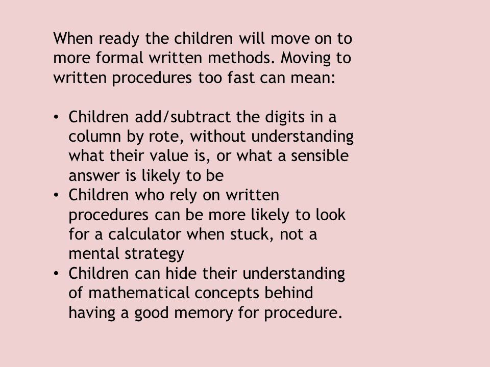 When ready the children will move on to more formal written methods