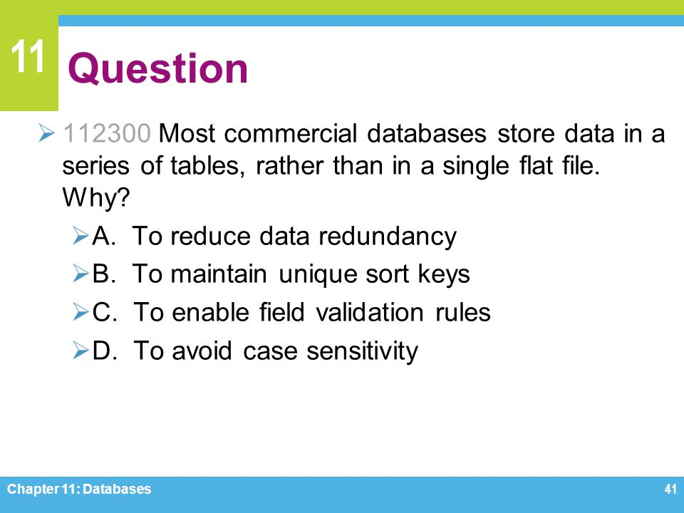Question 112300 Most commercial databases store data in a series of tables, rather than in a single flat file. Why