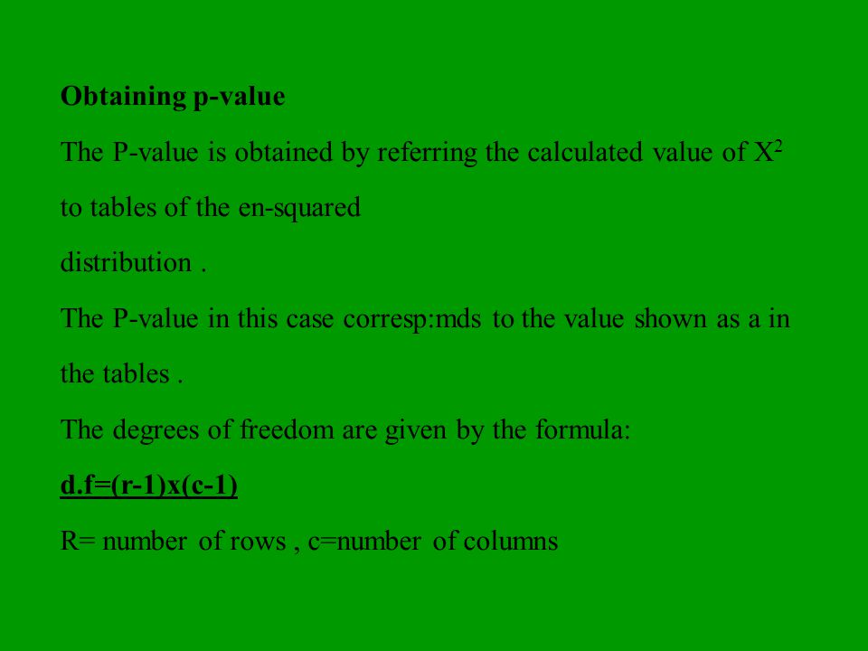 Obtaining p-value The P-value is obtained by referring the calculated value of X2 to tables of the en-squared.