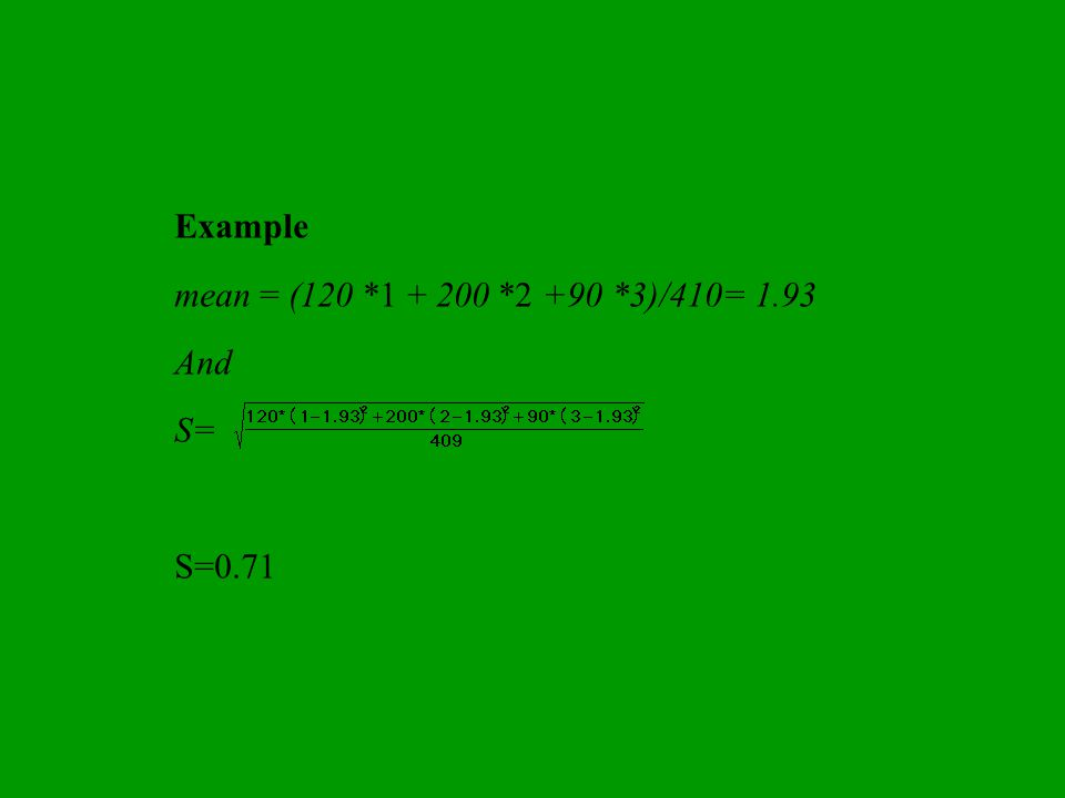 Example mean = (120 *1 + 200 *2 +90 *3)/410= 1.93 And S= S=0.71