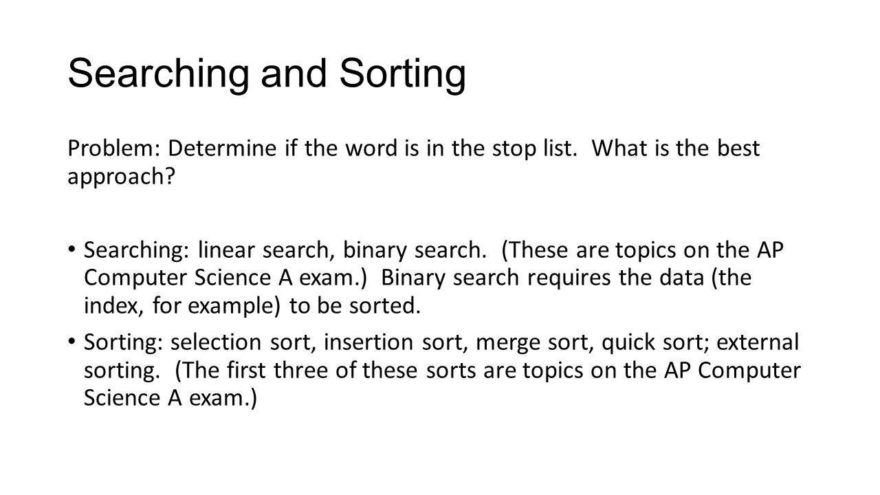 Searching and Sorting Problem: Determine if the word is in the stop list. What is the best approach
