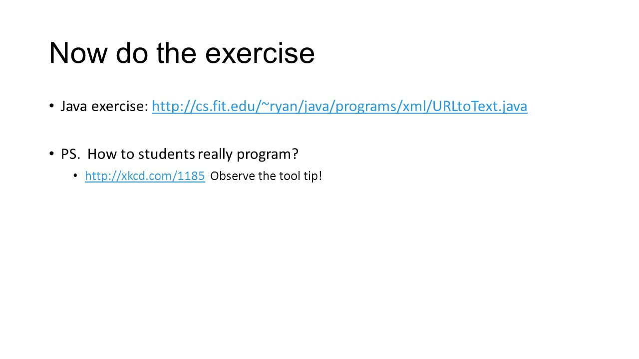 Now do the exercise Java exercise: http://cs.fit.edu/~ryan/java/programs/xml/URLtoText.java. PS. How to students really program