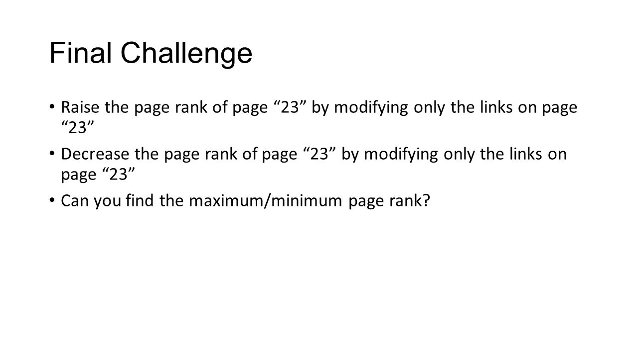 Final Challenge Raise the page rank of page 23 by modifying only the links on page 23