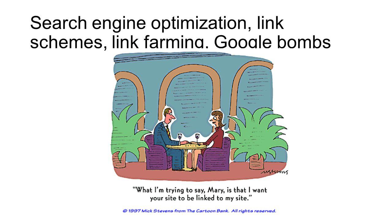 Search engine optimization, link schemes, link farming, Google bombs