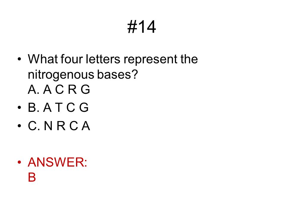 #14 What four letters represent the nitrogenous bases A. A C R G